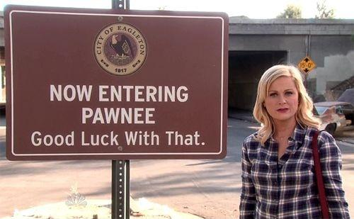 Now entering Pawnee. Good luck with that Picture Quote #1