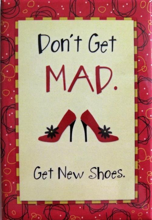 Don't get mad. Get new shoes Picture Quote #1
