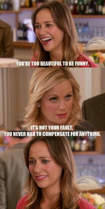You're too beautiful to be funny. It's not your fault, you never had to compensate for anything Picture Quote #1