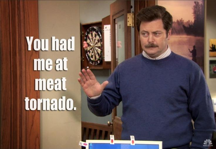 You had me at meat tornado Picture Quote #1
