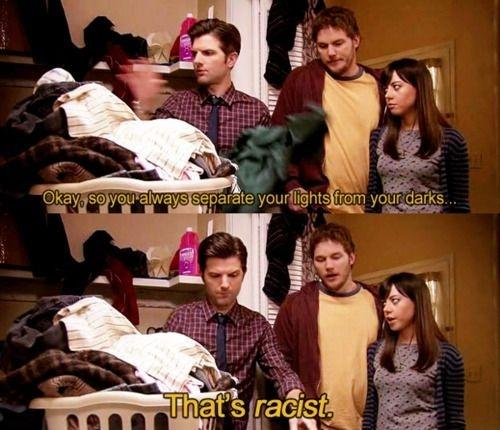 Okay, so you always separate your lights from your darks. That's racist Picture Quote #1