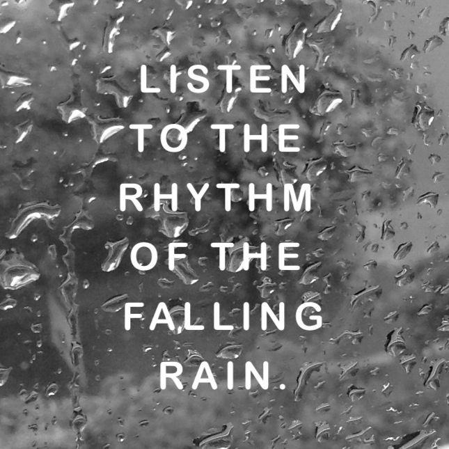 Listen to the rhythm of the falling rain Picture Quote #1