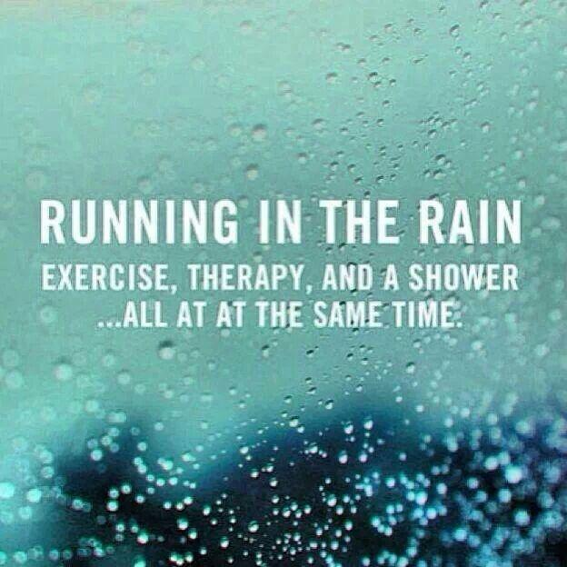 Running in the rain. Exercise, therapy, and a shower... all at the same time Picture Quote #1