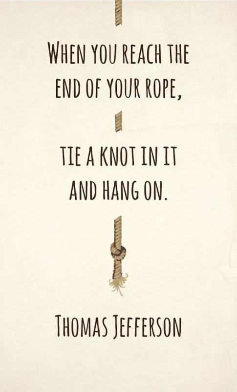 When you reach the end of your rope, tie a knot in it and hang on Picture Quote #1