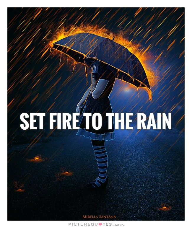 Set fire to the rain Picture Quote #1