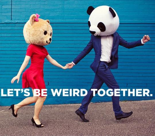 Let's be weird together Picture Quote #1