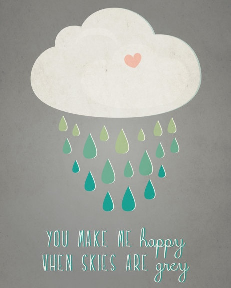 You make me happy when skies are grey Picture Quote #1
