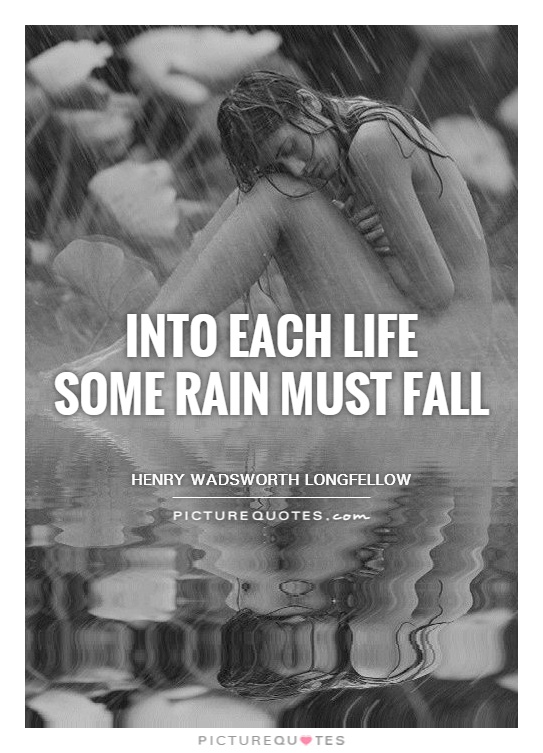 Into each life  some rain must fall Picture Quote #1