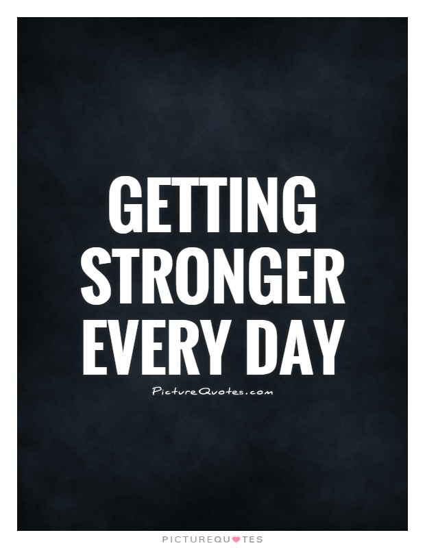 Getting stronger every day Picture Quote #1