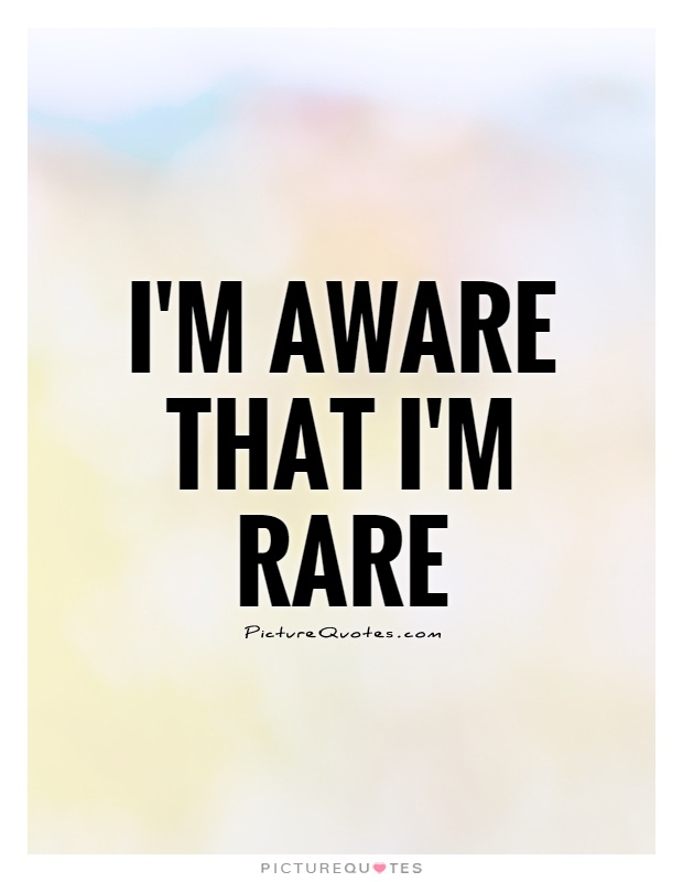 I'm aware that I'm rare Picture Quote #1