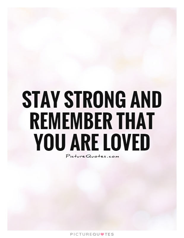 Stay strong and remember that you are loved Picture Quote #1