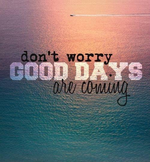 Don't worry good days are coming Picture Quote #1