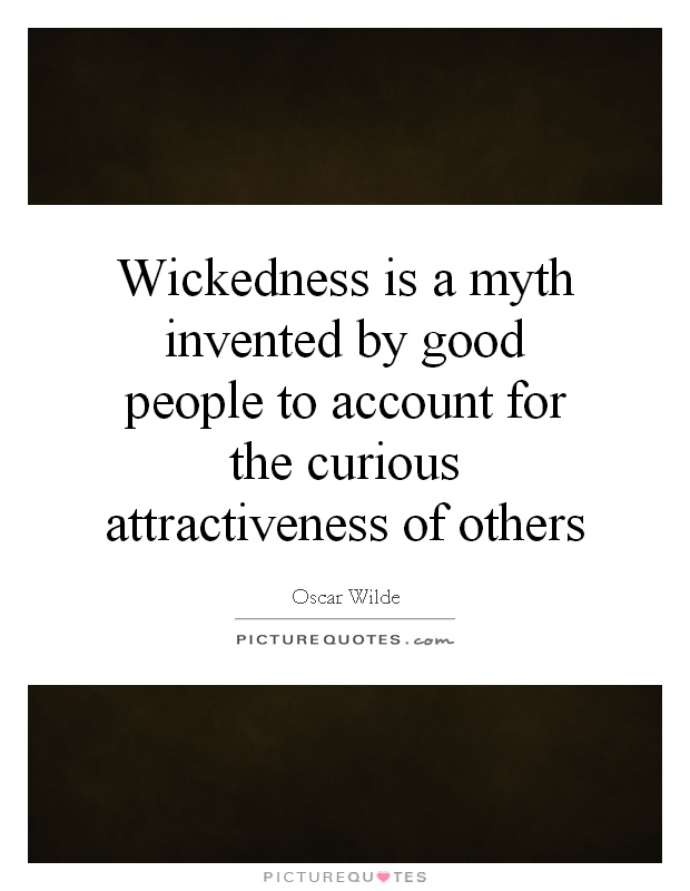 Wickedness is a myth invented by good people to account for the curious attractiveness of others Picture Quote #1