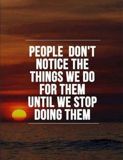People don't notice the things we do for them until we stop doing them Picture Quote #1