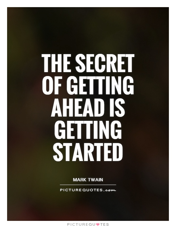 The secret of getting ahead is getting started Picture Quote #1