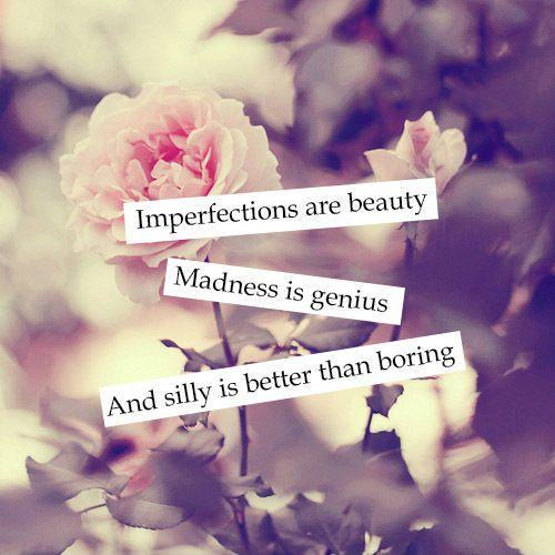 Imperfections are beauty. Madness is genius. And silly is better than boring Picture Quote #1