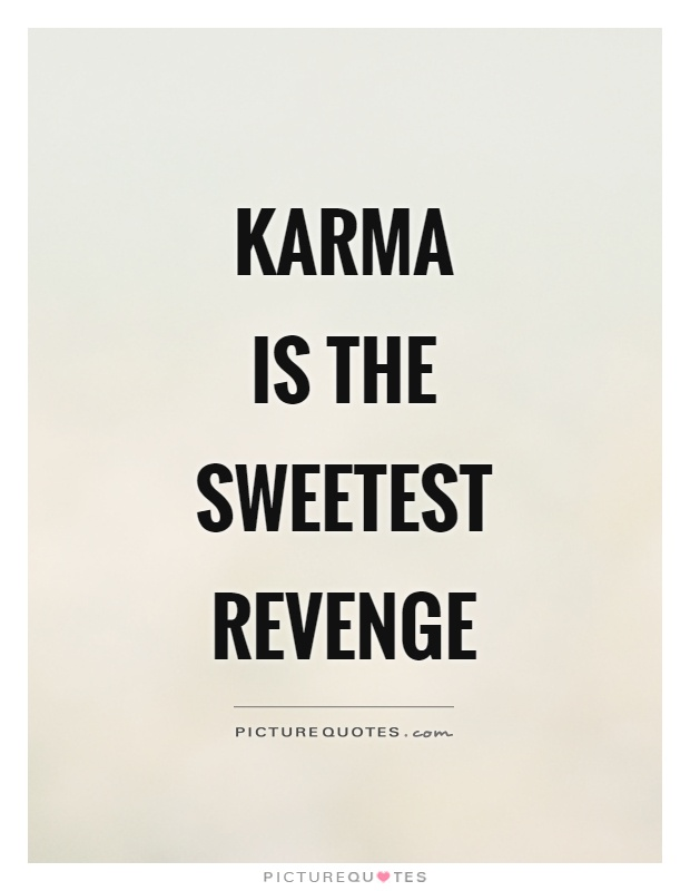 Karma  is the sweetest revenge Picture Quote #1