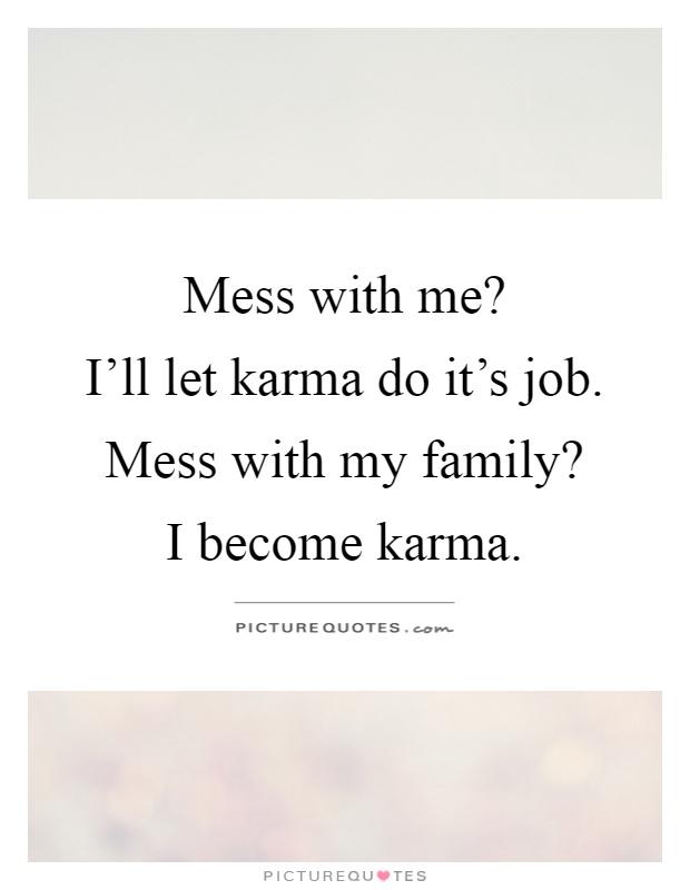 mess me i ll let karma do it s job mess my family