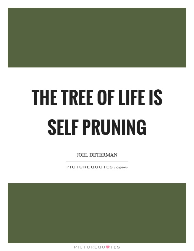 The tree of life is self pruning Picture Quote #1