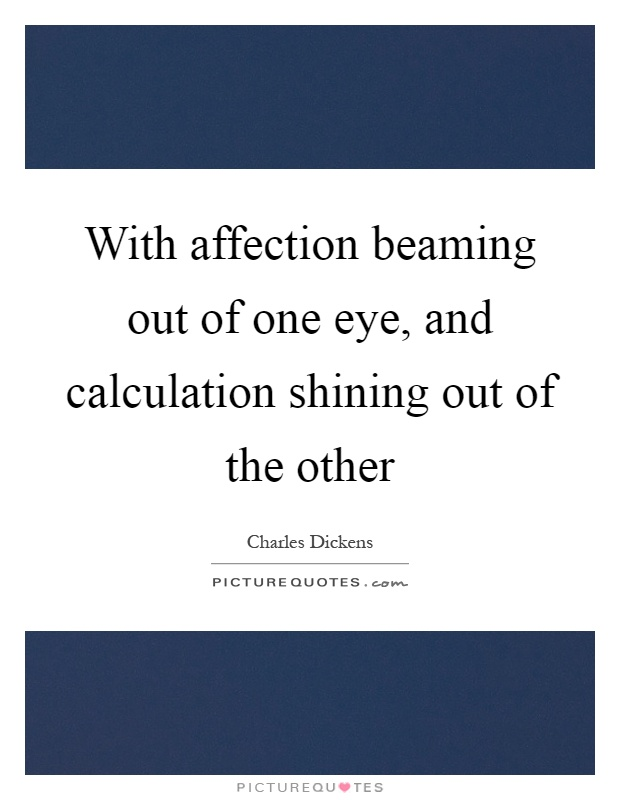 With affection beaming out of one eye, and calculation shining out of the other Picture Quote #1