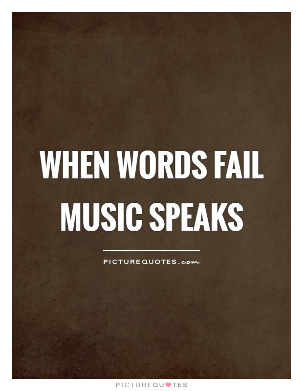 When words fail music speaks Picture Quote #1