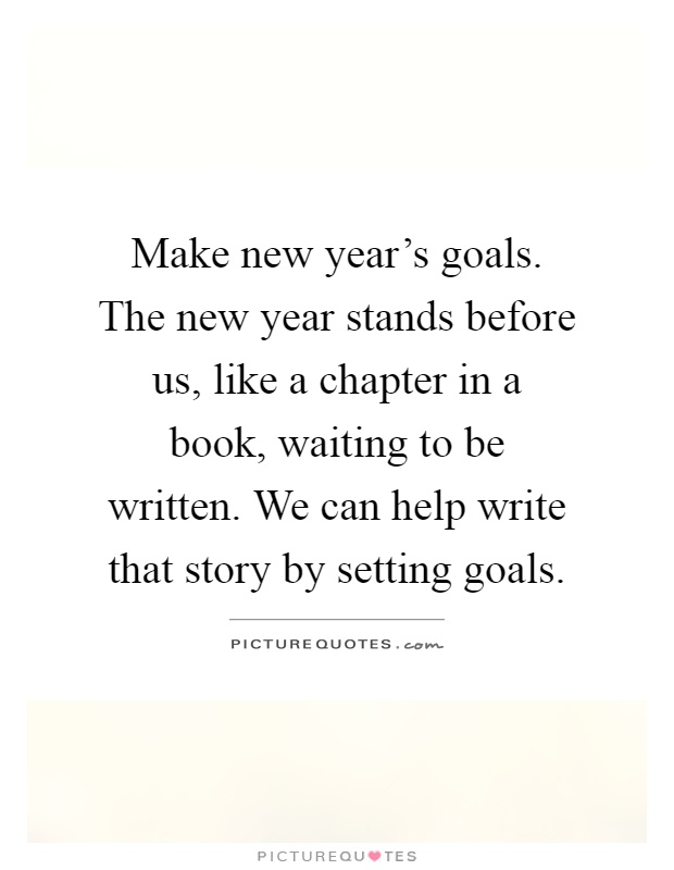 Make new year\'s goals. The new year stands before us, like a ...