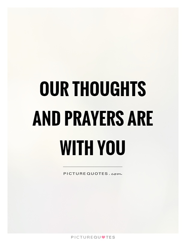 Our thoughts and prayers are with you Picture Quote #1