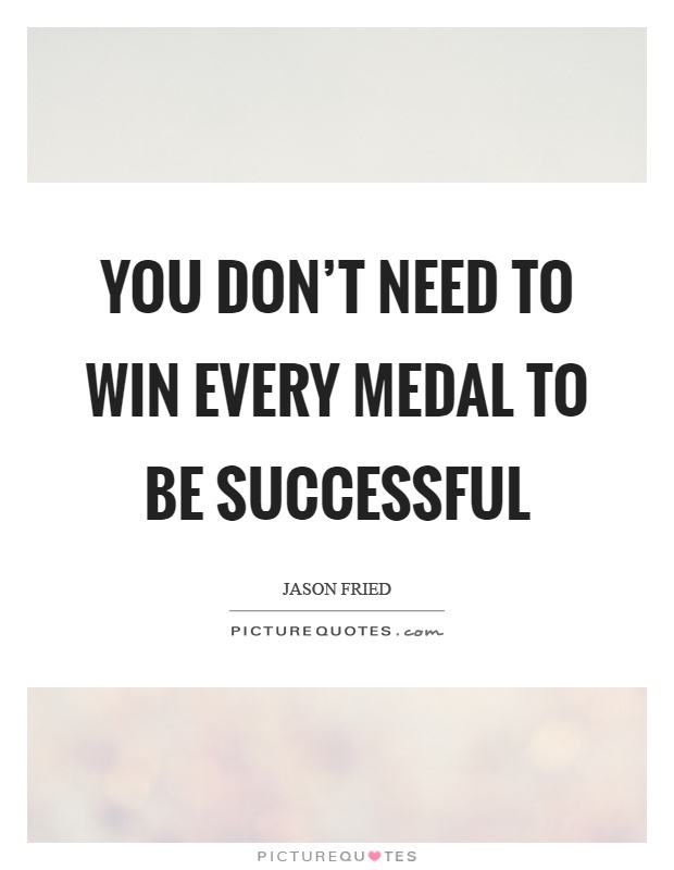 You don't need to win every medal to be successful Picture Quote #1