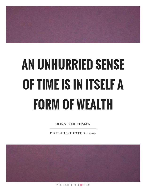 An unhurried sense of time is in itself a form of wealth Picture Quote #1