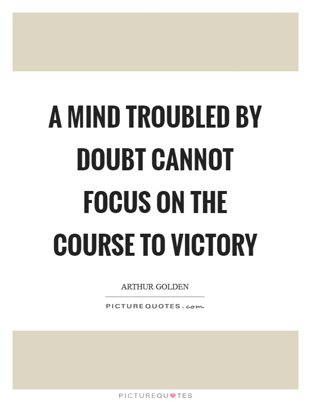A mind troubled by doubt cannot focus on the course to victory Picture Quote #1