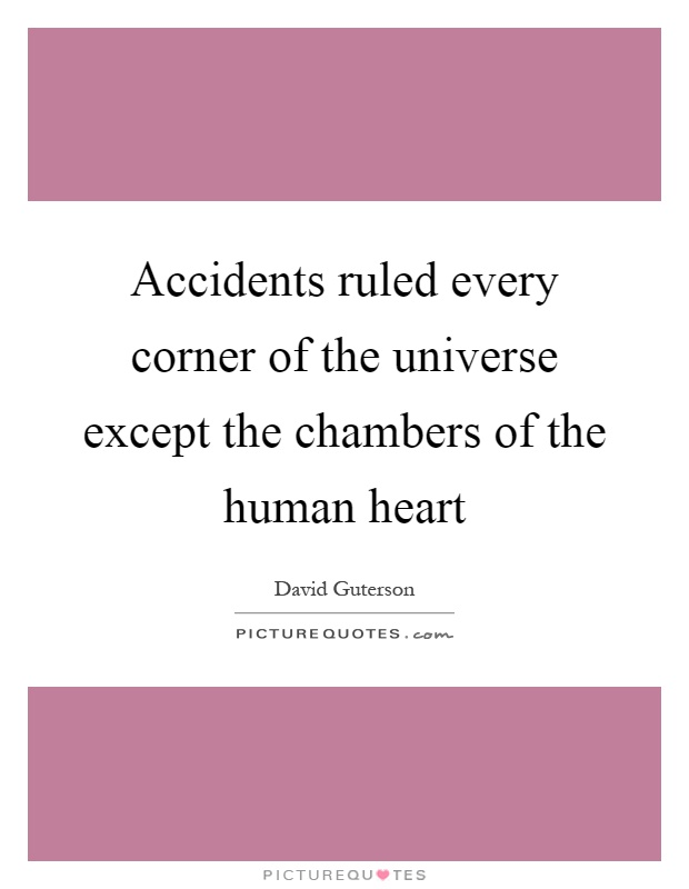 Accidents ruled every corner of the universe except the chambers of the human heart Picture Quote #1