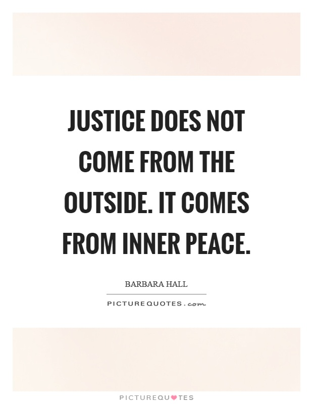 Justice does not come from the outside. It comes from inner peace Picture Quote #1