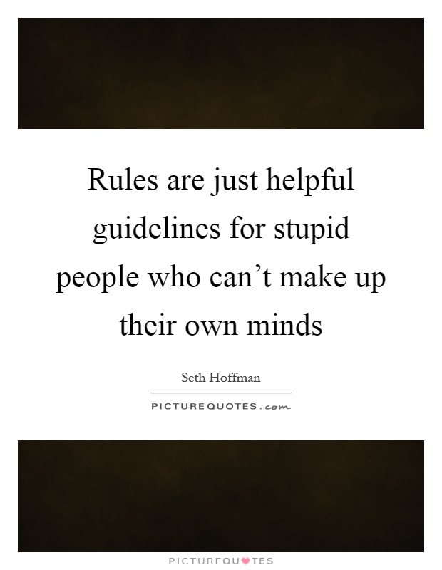 stupid rules First of all, it doesn't matter if it's a stupid rule or not you have to know the rules and play by them period second, not sure it is stupid.