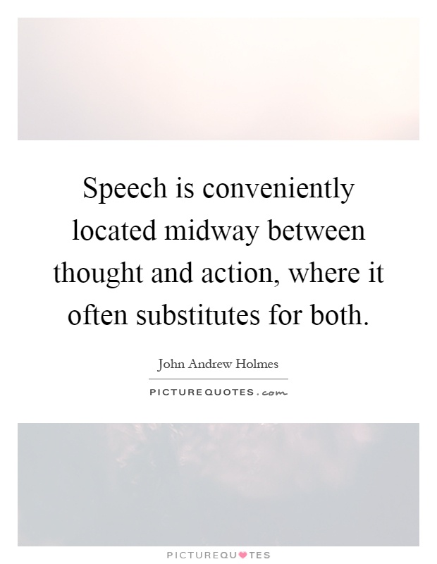 Speech is conveniently located midway between thought and action, where it often substitutes for both Picture Quote #1