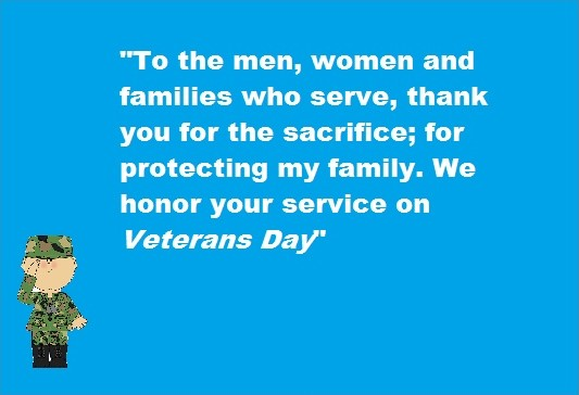 To the men, women and families who serve, thank you for the sacrifice; for protecting my family. We honor your service on Veteran's Day Picture Quote #1