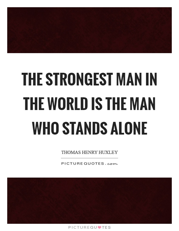 The strongest man in the world is the man who stands alone Picture Quote #1