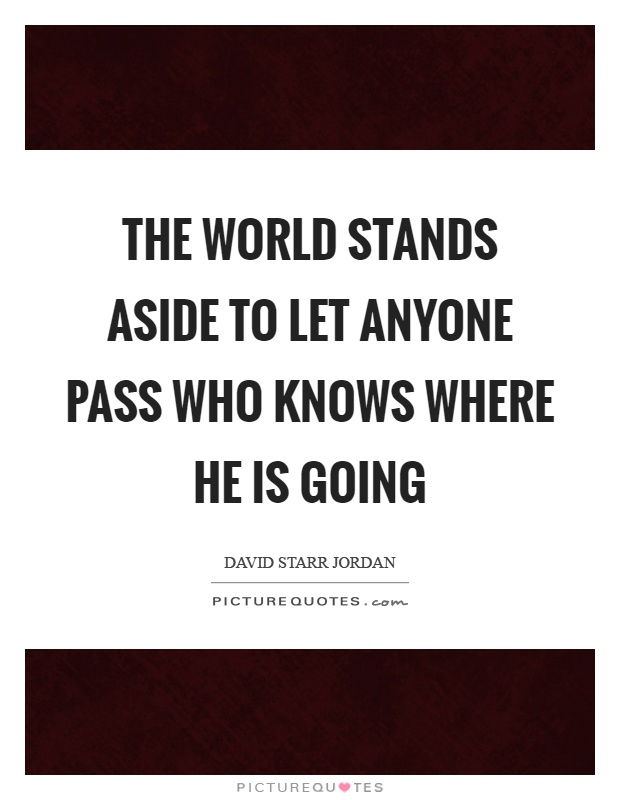 The world stands aside to let anyone pass who knows where he is going Picture Quote #1