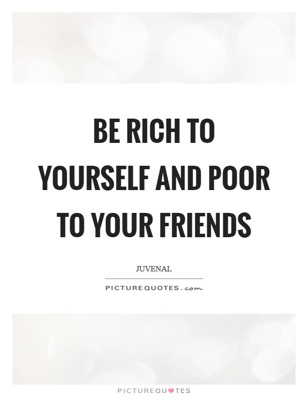 be rich to yourself and poor to your friends picture quotes