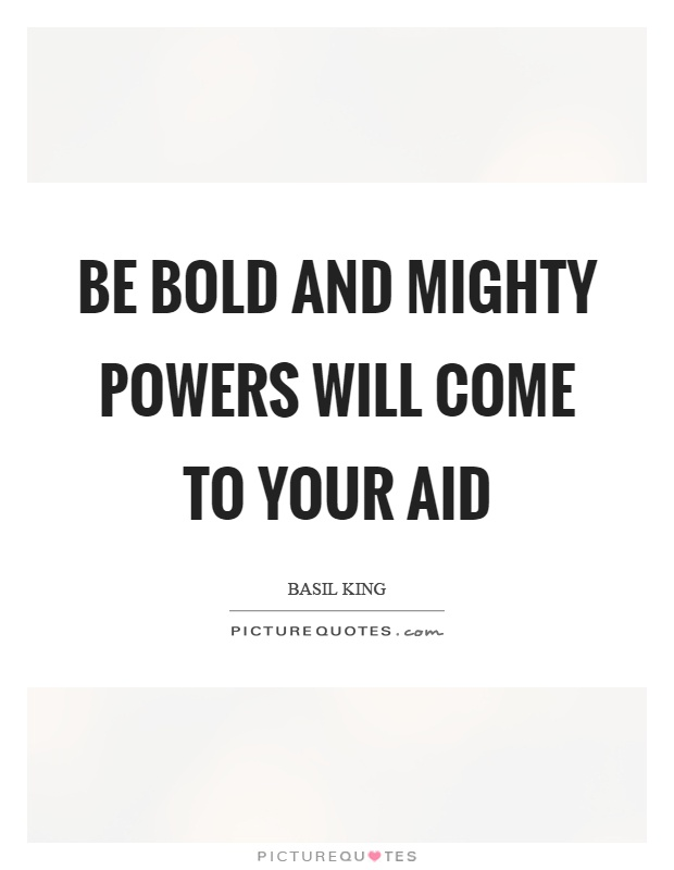 Be bold and mighty powers will come to your aid Picture Quote #1