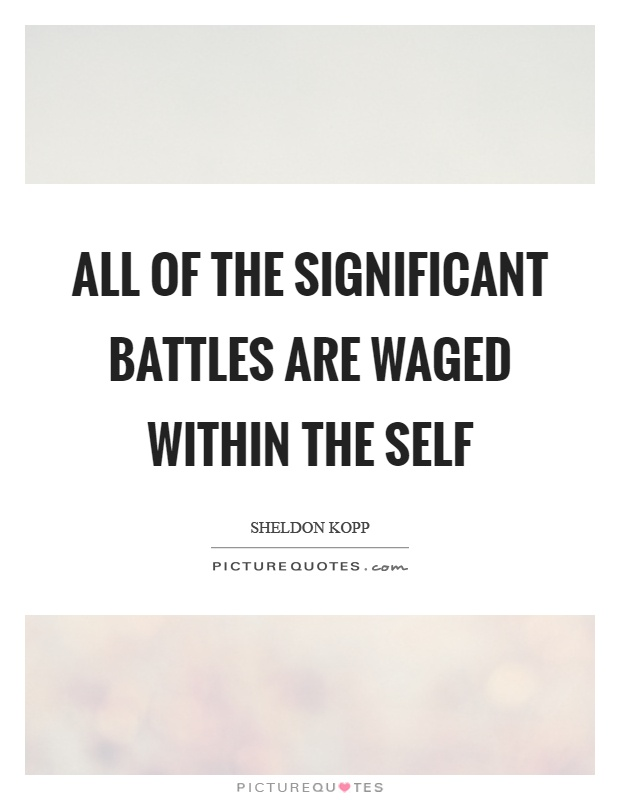 All of the significant battles are waged within the self Picture Quote #1