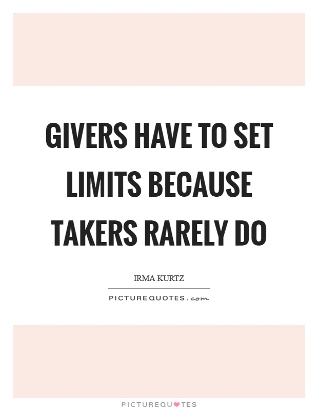 Givers have to set limits because takers rarely do Picture Quote #1