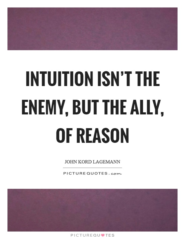 Intuition isn't the enemy, but the ally, of reason Picture Quote #1