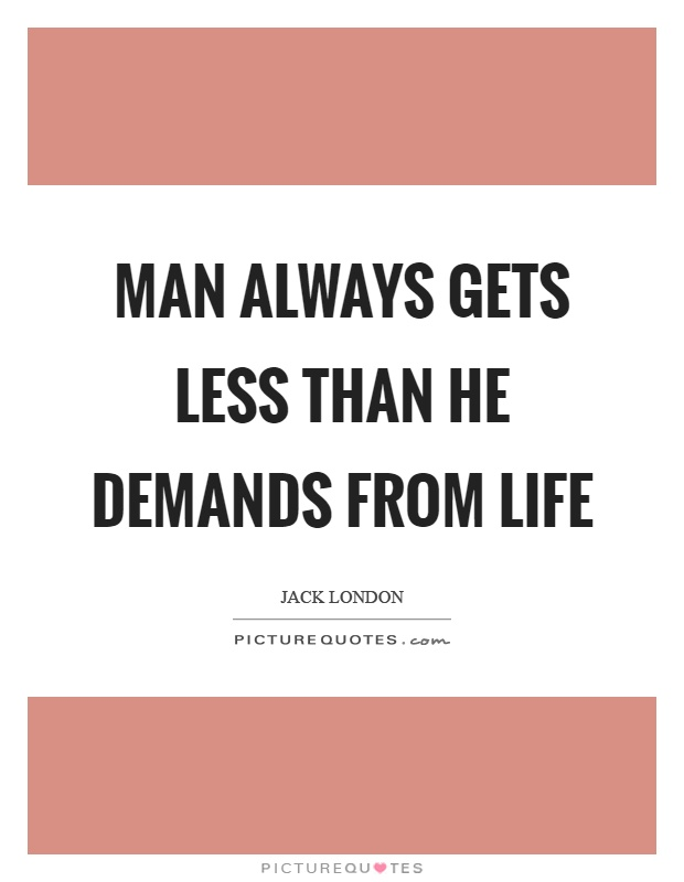 Man always gets less than he demands from life Picture Quote #1