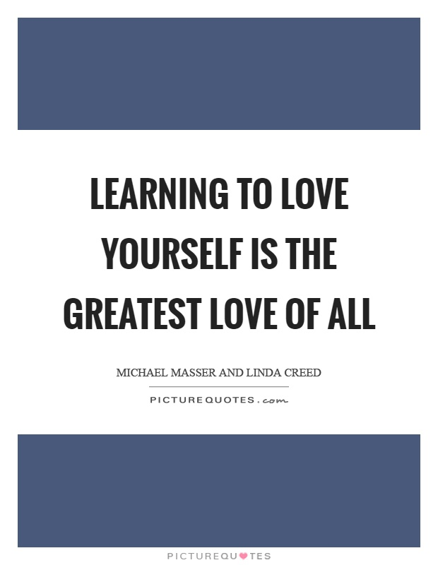 Learning to love yourself is the greatest love of all Picture Quote #1