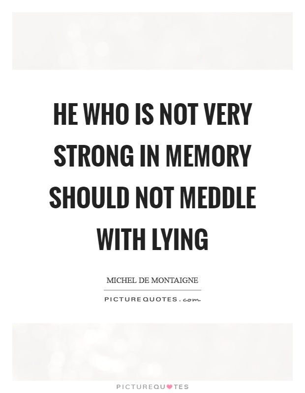 He who is not very strong in memory should not meddle with lying Picture Quote #1