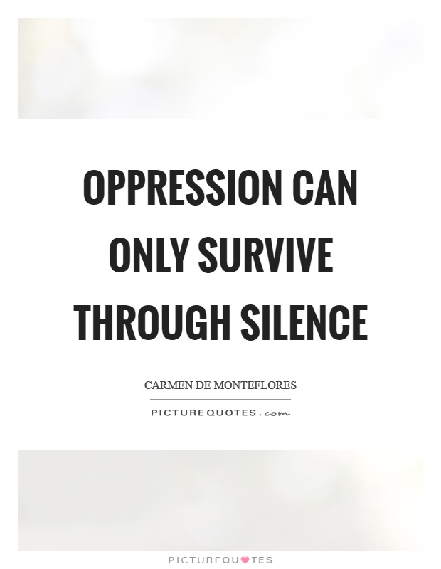 Oppression can only survive through silence Picture Quote #1