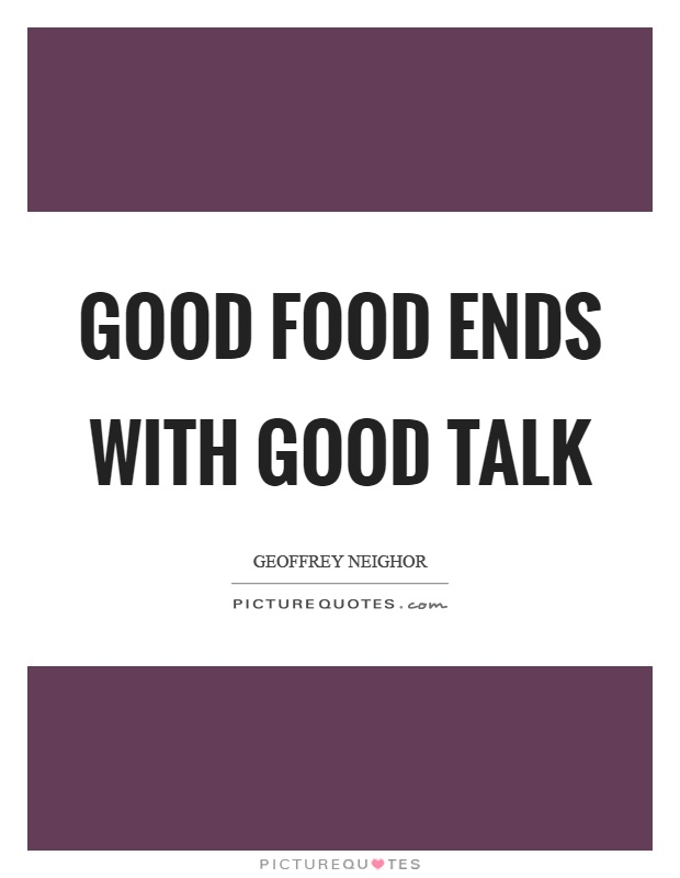 Good food ends with good talk | Picture Quotes