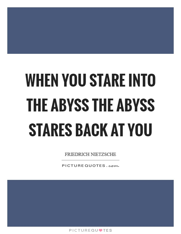 When you stare into the abyss the abyss stares back at you Picture Quote #1