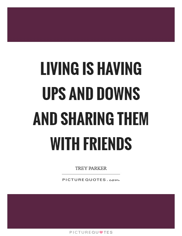Ups Quote Brilliant Living Is Having Ups And Downs And Sharing Them With Friends