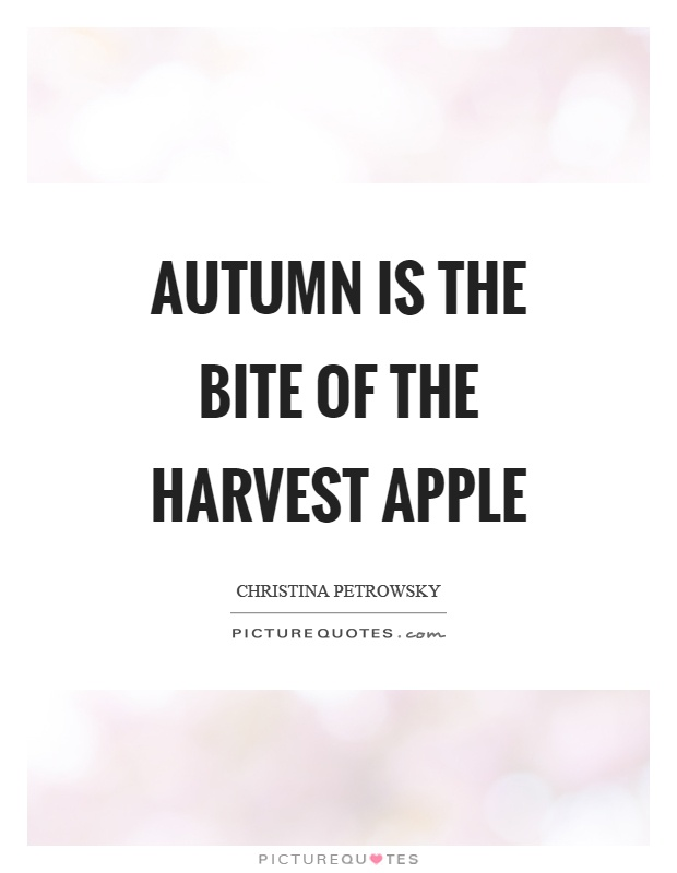 Autumn is the bite of the harvest apple Picture Quote #1